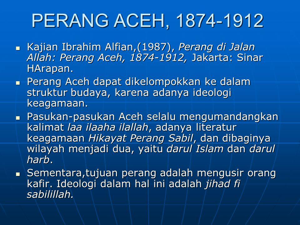 PERANG ACEH, 1874-1912 Kajian Ibrahim Alfian,(1987), Perang di Jalan Allah: Perang Aceh, 1874-1912, Jakarta: Sinar HArapan.