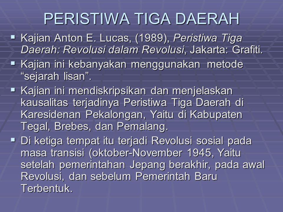PERISTIWA TIGA DAERAH Kajian Anton E. Lucas, (1989), Peristiwa Tiga Daerah: Revolusi dalam Revolusi, Jakarta: Grafiti.