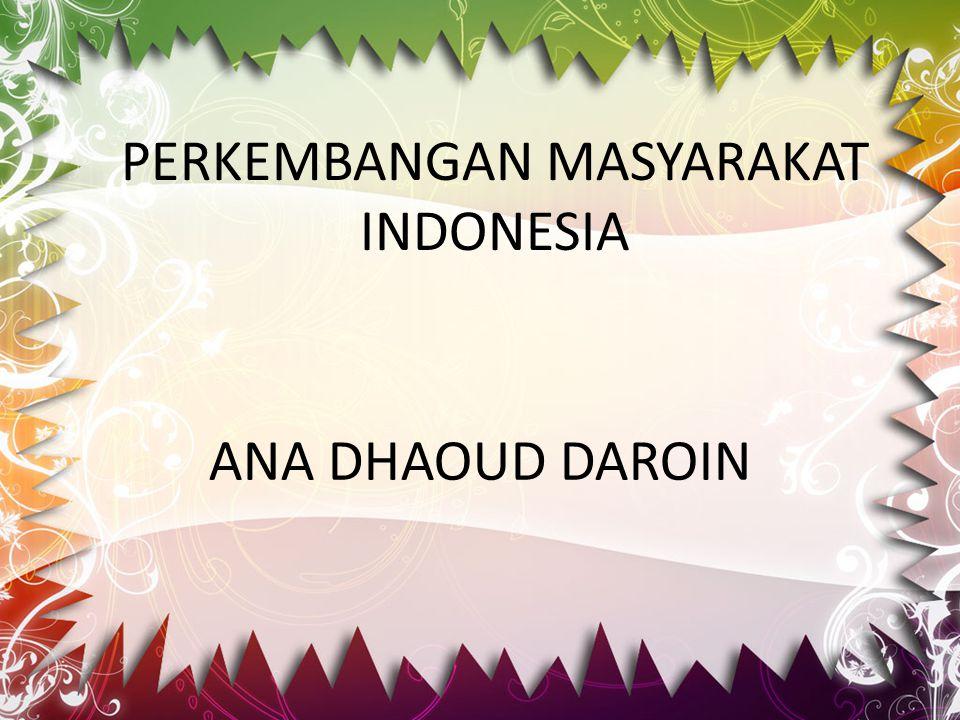 PERKEMBANGAN MASYARAKAT INDONESIA
