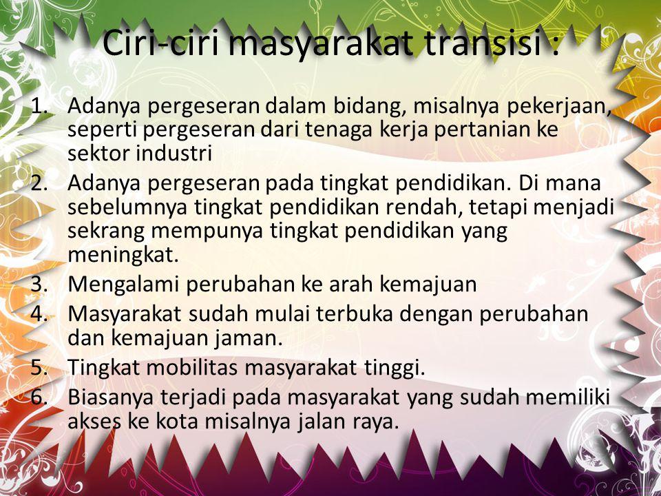 Ciri-ciri masyarakat transisi :