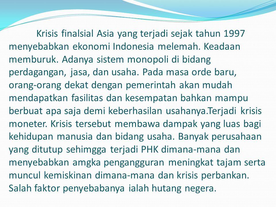 Krisis finalsial Asia yang terjadi sejak tahun 1997 menyebabkan ekonomi Indonesia melemah.