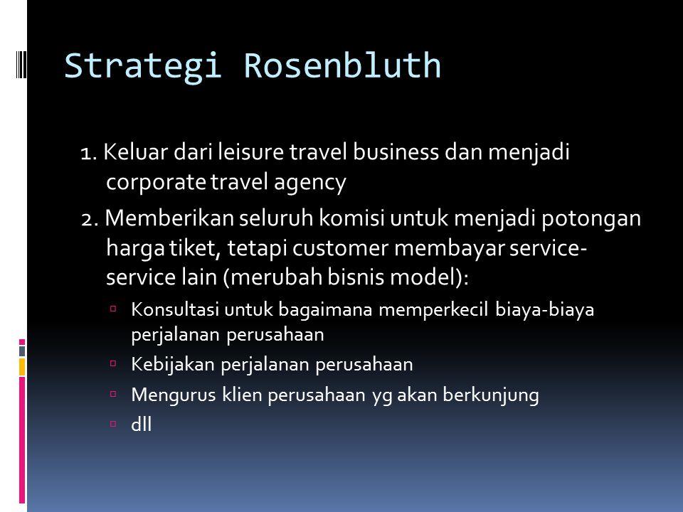Strategi Rosenbluth 1. Keluar dari leisure travel business dan menjadi corporate travel agency.