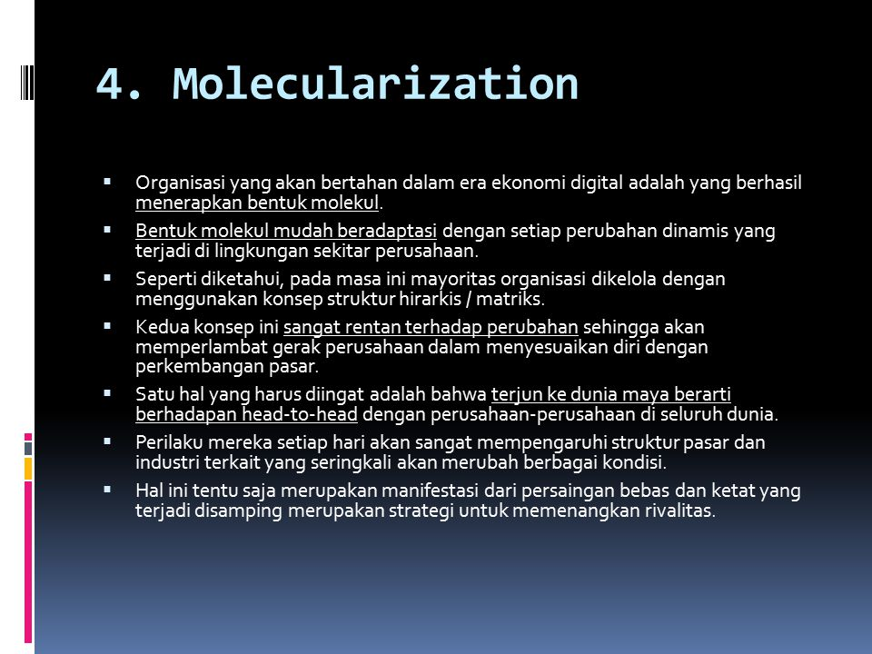 4. Molecularization Organisasi yang akan bertahan dalam era ekonomi digital adalah yang berhasil menerapkan bentuk molekul.