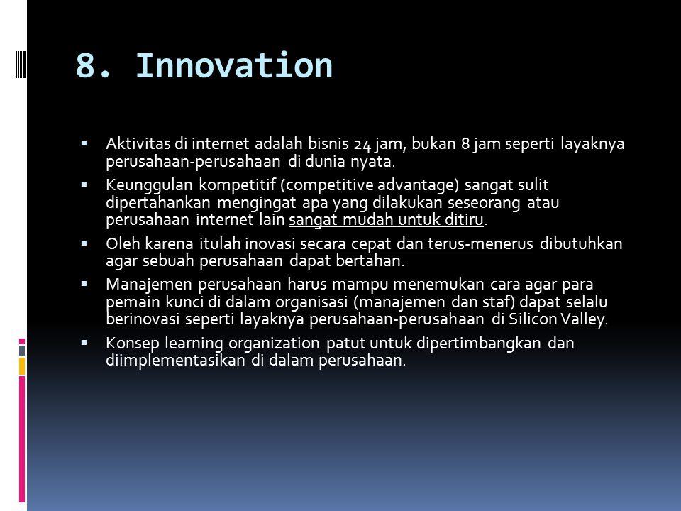 8. Innovation Aktivitas di internet adalah bisnis 24 jam, bukan 8 jam seperti layaknya perusahaan-perusahaan di dunia nyata.