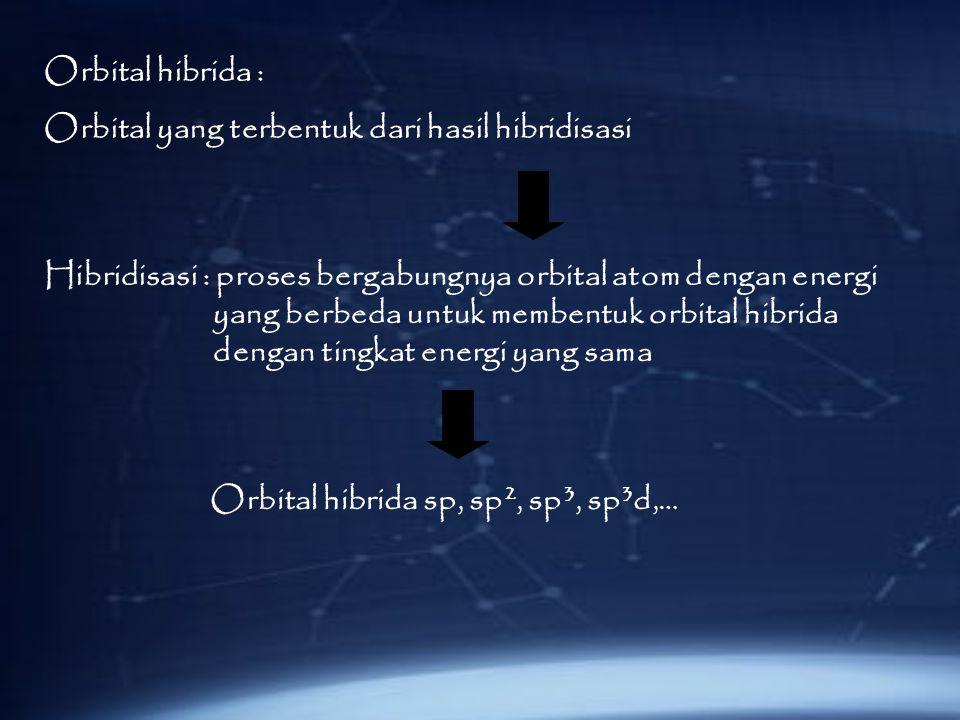 Orbital hibrida : Orbital yang terbentuk dari hasil hibridisasi.