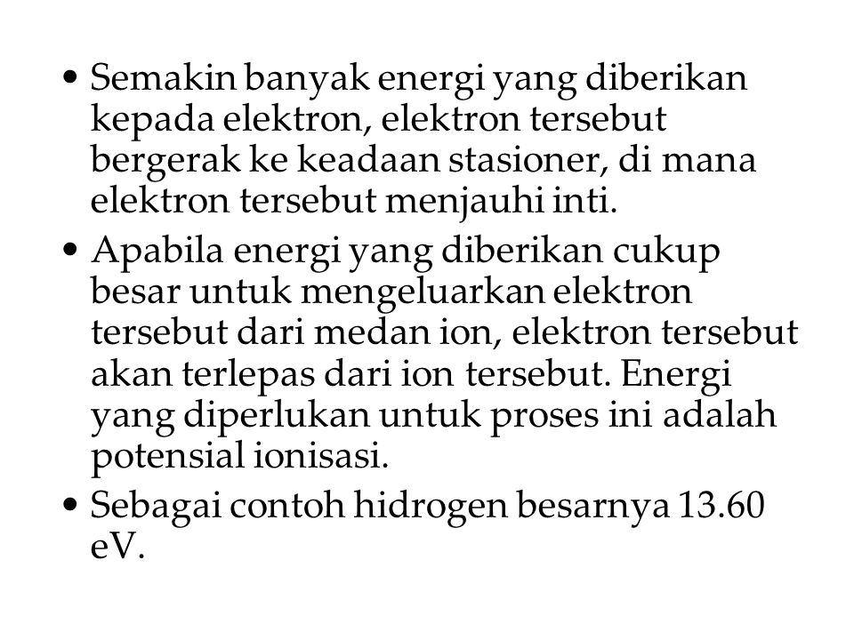 Semakin banyak energi yang diberikan kepada elektron, elektron tersebut bergerak ke keadaan stasioner, di mana elektron tersebut menjauhi inti.