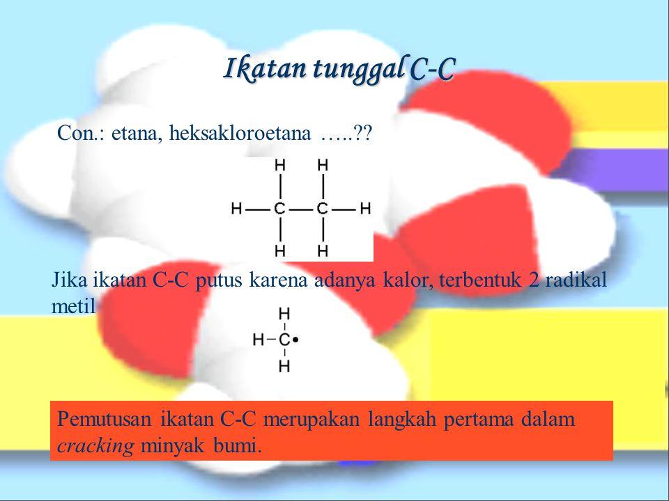 Ikatan tunggal C-C Con.: etana, heksakloroetana …..