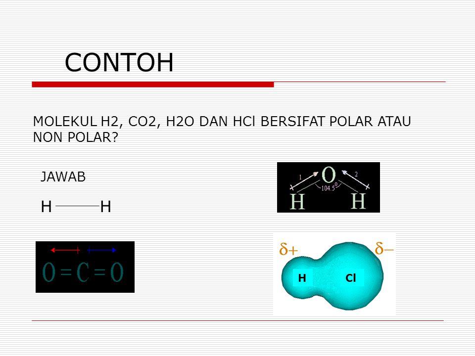 CONTOH MOLEKUL H2, CO2, H2O DAN HCl BERSIFAT POLAR ATAU NON POLAR JAWAB H H O H Cl