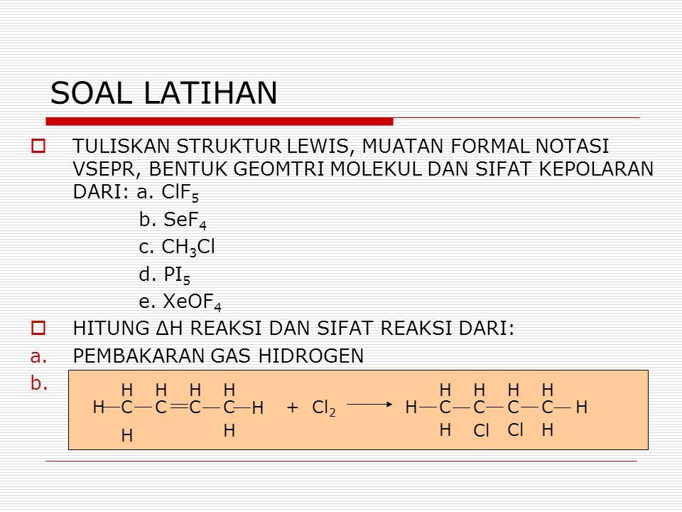 SOAL LATIHAN TULISKAN STRUKTUR LEWIS, MUATAN FORMAL NOTASI VSEPR, BENTUK GEOMTRI MOLEKUL DAN SIFAT KEPOLARAN DARI: a. ClF5.
