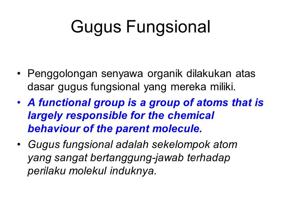 Gugus Fungsional Penggolongan senyawa organik dilakukan atas dasar gugus fungsional yang mereka miliki.