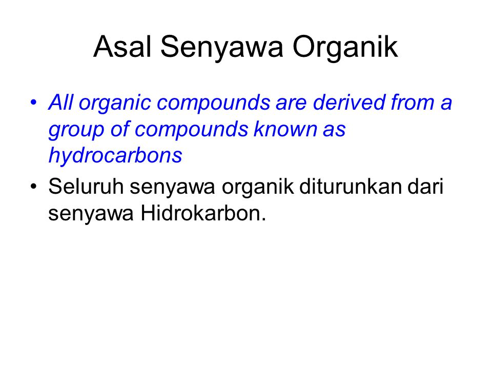 Asal Senyawa Organik All organic compounds are derived from a group of compounds known as hydrocarbons.