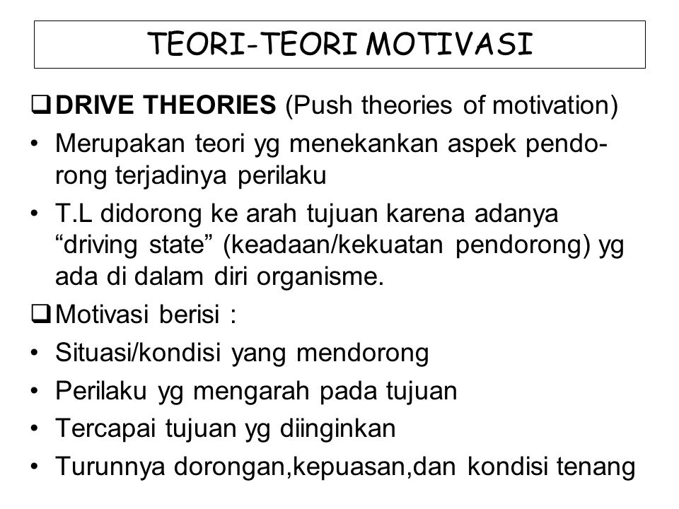 TEORI-TEORI MOTIVASI DRIVE THEORIES (Push theories of motivation)