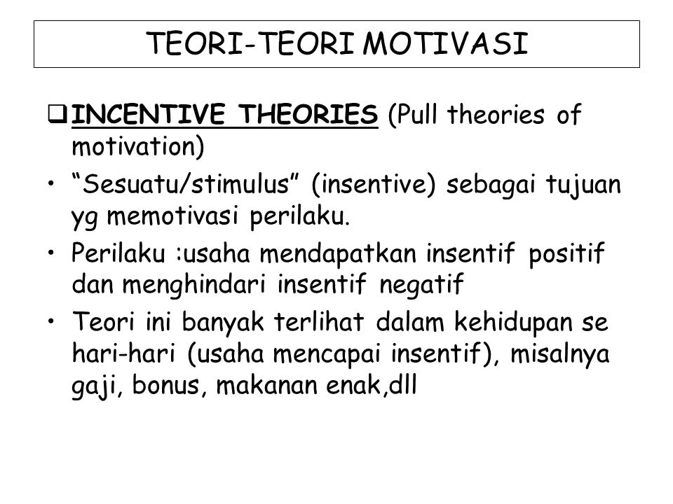TEORI-TEORI MOTIVASI INCENTIVE THEORIES (Pull theories of motivation)