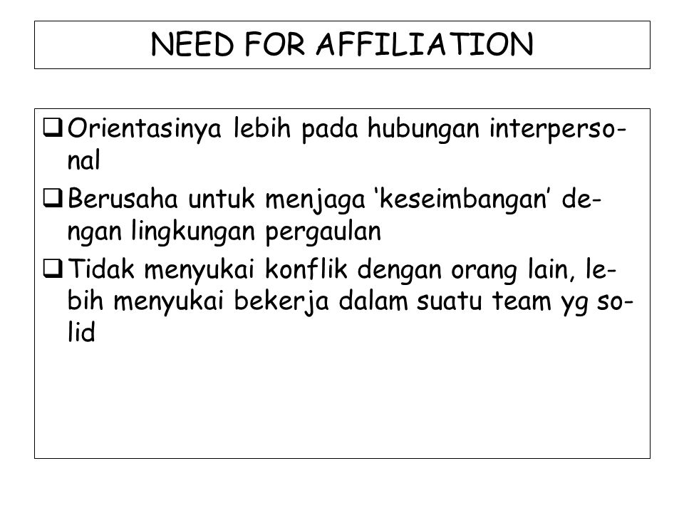 NEED FOR AFFILIATION Orientasinya lebih pada hubungan interperso- nal