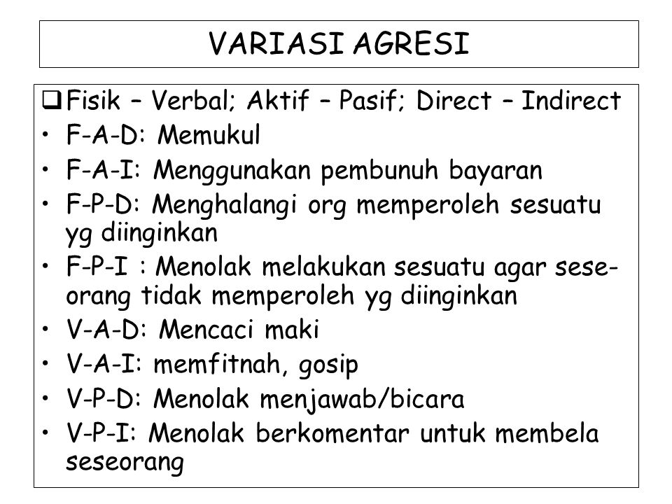 VARIASI AGRESI Fisik – Verbal; Aktif – Pasif; Direct – Indirect