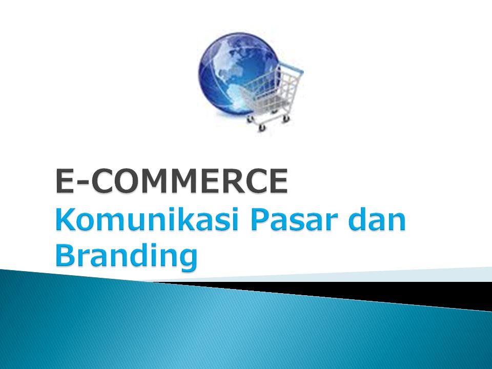 E-COMMERCE Komunikasi Pasar dan Branding
