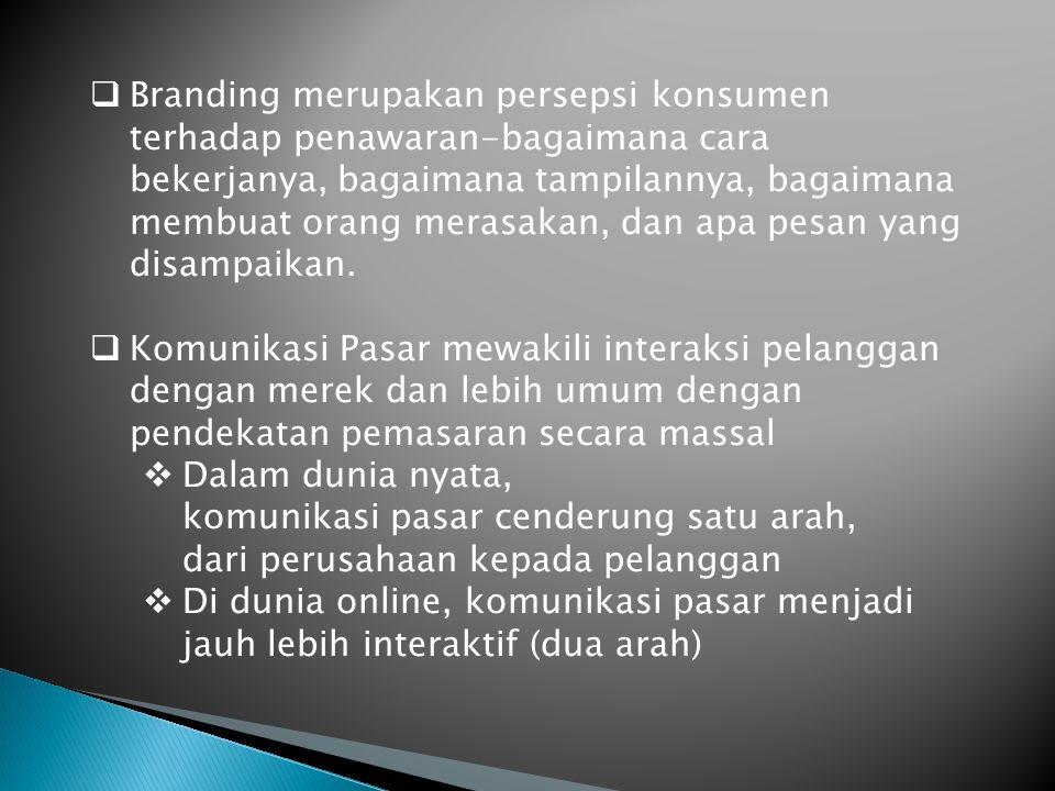 Branding merupakan persepsi konsumen terhadap penawaran-bagaimana cara bekerjanya, bagaimana tampilannya, bagaimana membuat orang merasakan, dan apa pesan yang disampaikan.