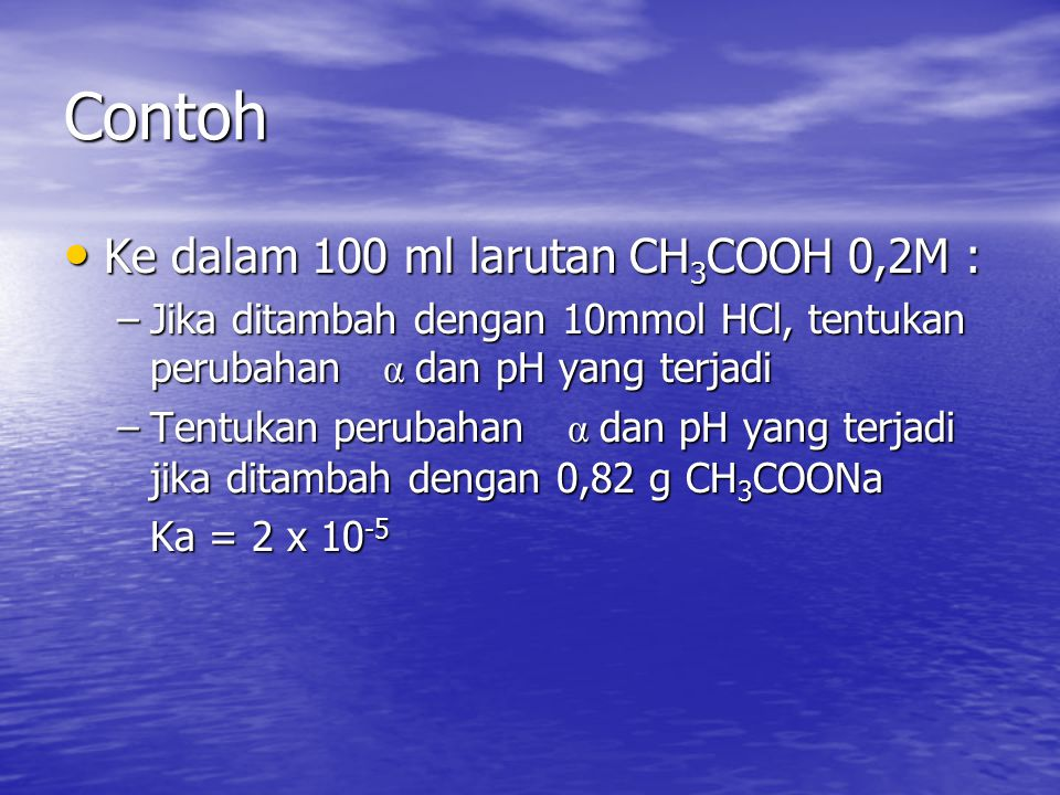 Contoh Ke dalam 100 ml larutan CH3COOH 0,2M :