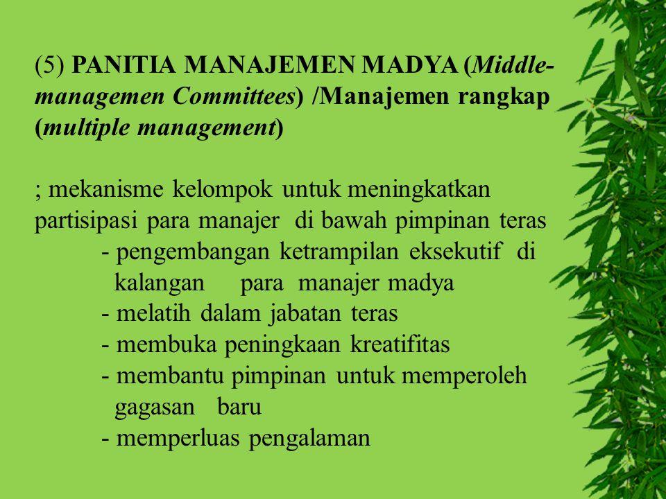 (5) PANITIA MANAJEMEN MADYA (Middle-managemen Committees) /Manajemen rangkap (multiple management)