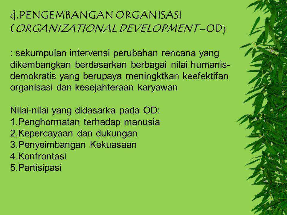 d.PENGEMBANGAN ORGANISASI (ORGANIZATIONAL DEVELOPMENT –OD)