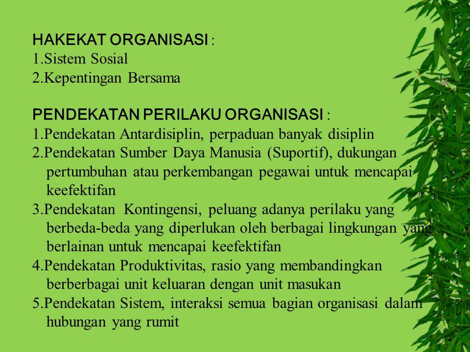HAKEKAT ORGANISASI : 1.Sistem Sosial. 2.Kepentingan Bersama. PENDEKATAN PERILAKU ORGANISASI :