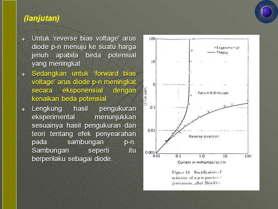 (lanjutan) Untuk 'reverse bias voltage' arus diode p-n menuju ke suatu harga jenuh apabila beda potensial yang meningkat.