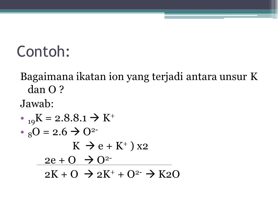 Contoh: Bagaimana ikatan ion yang terjadi antara unsur K dan O