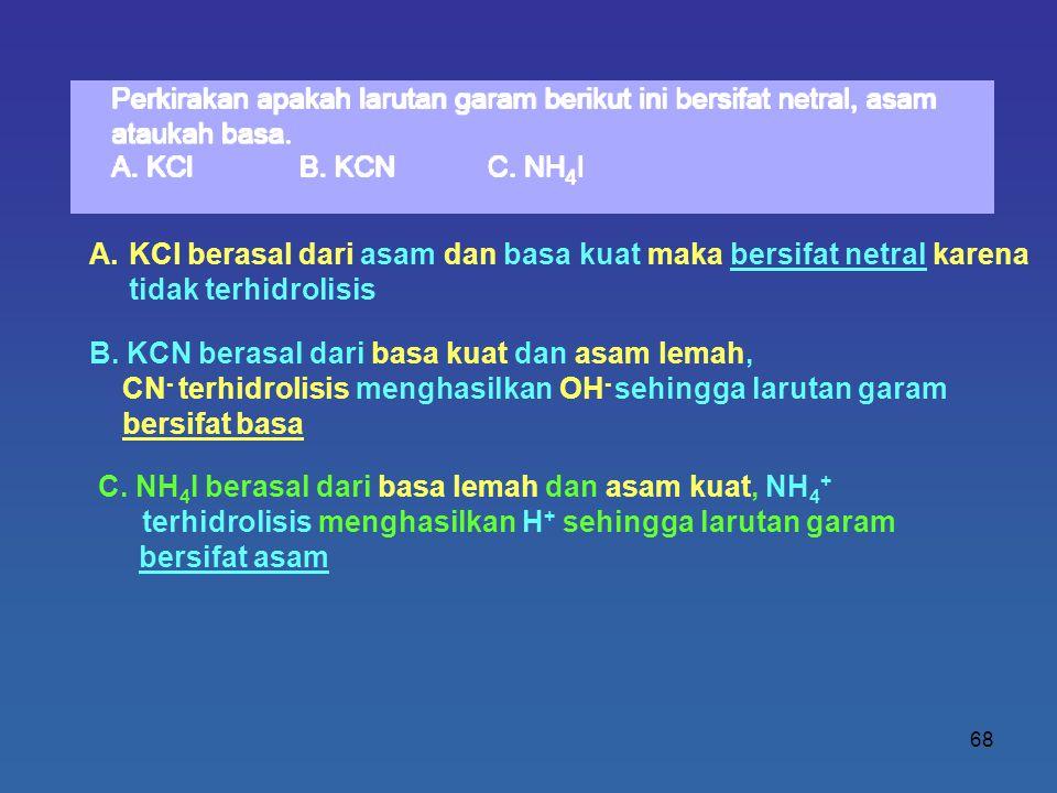 KCl berasal dari asam dan basa kuat maka bersifat netral karena tidak terhidrolisis