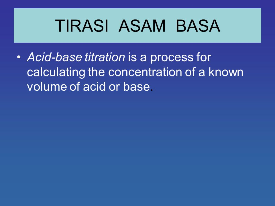 TIRASI ASAM BASA Acid-base titration is a process for calculating the concentration of a known volume of acid or base.