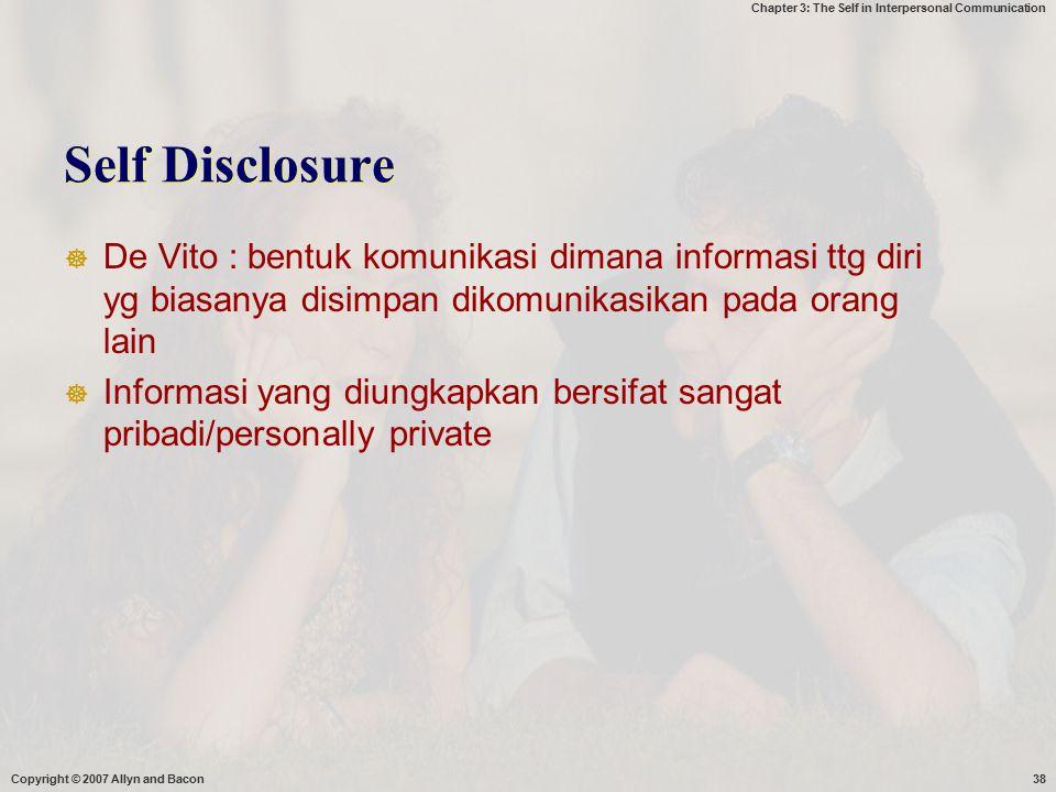 Self Disclosure De Vito : bentuk komunikasi dimana informasi ttg diri yg biasanya disimpan dikomunikasikan pada orang lain.