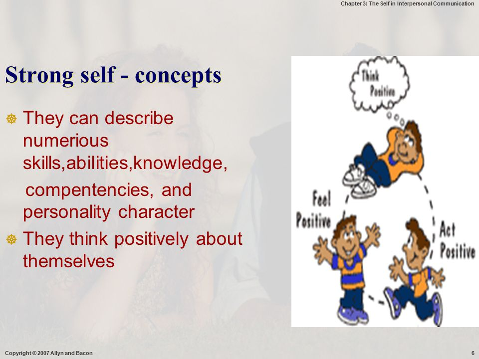Strong self - concepts They can describe numerious skills,abilities,knowledge, compentencies, and personality character.