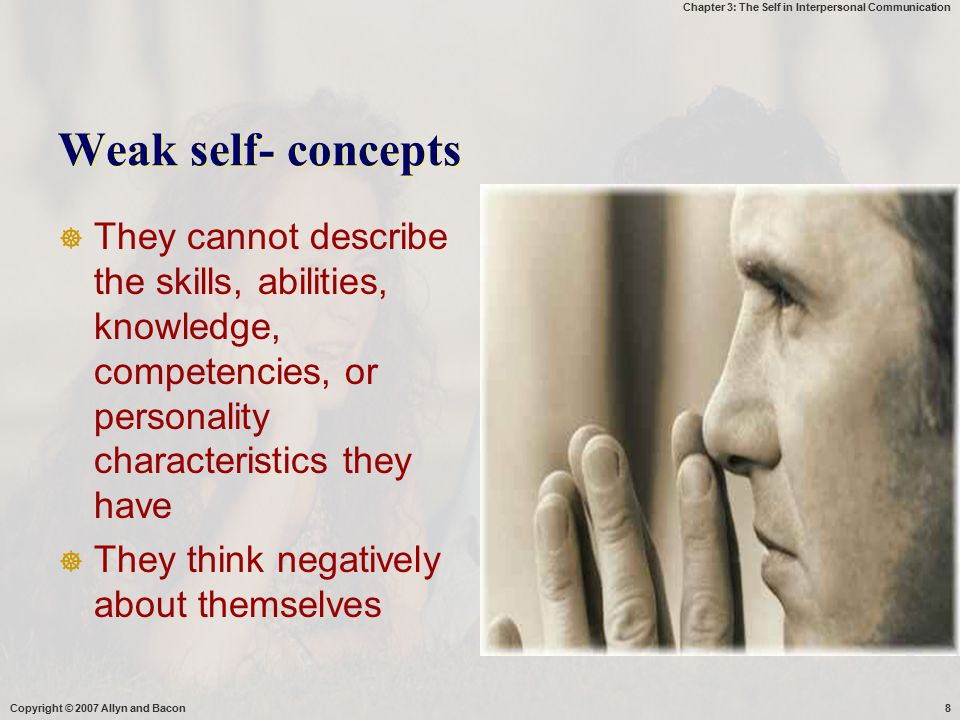 Weak self- concepts They cannot describe the skills, abilities, knowledge, competencies, or personality characteristics they have.