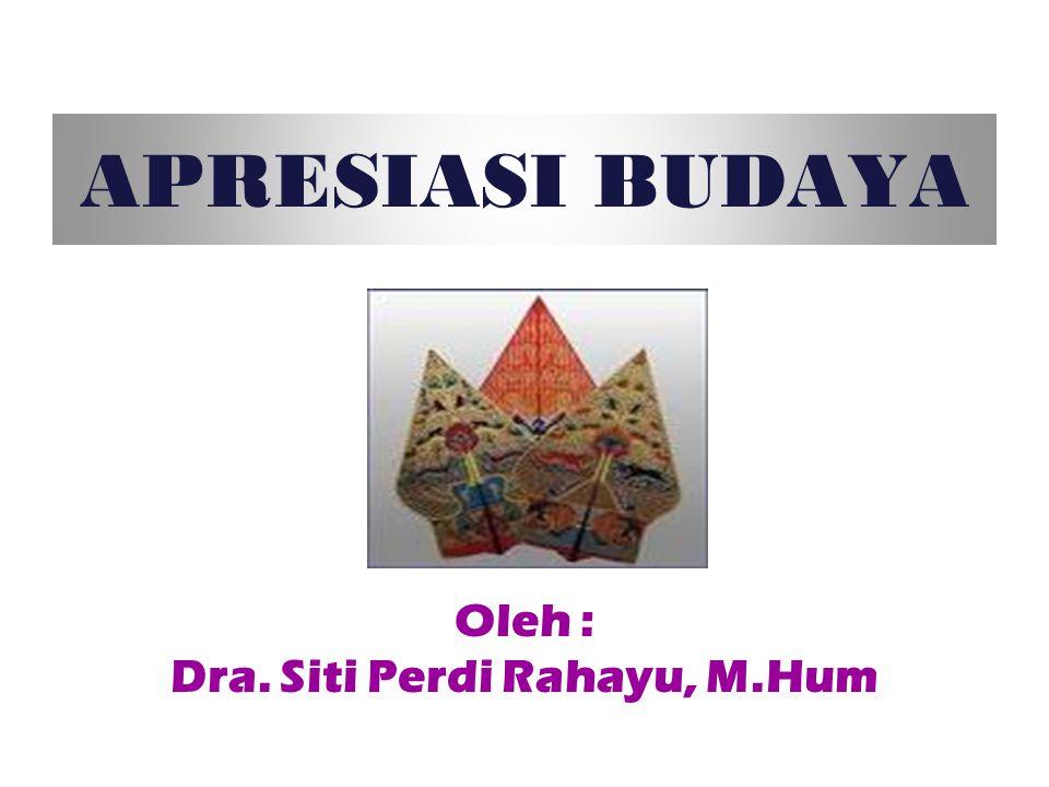 Oleh : Dra. Siti Perdi Rahayu, M.Hum