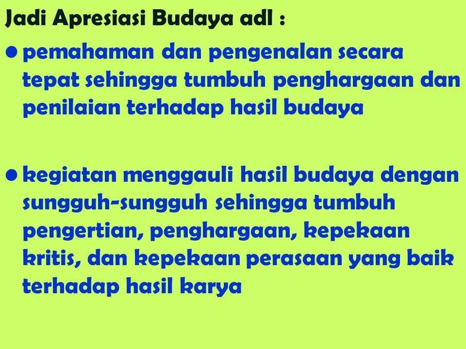 Jadi Apresiasi Budaya adl :