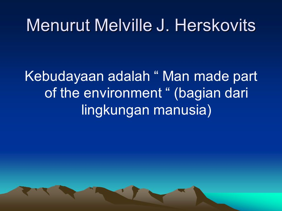 Menurut Melville J. Herskovits