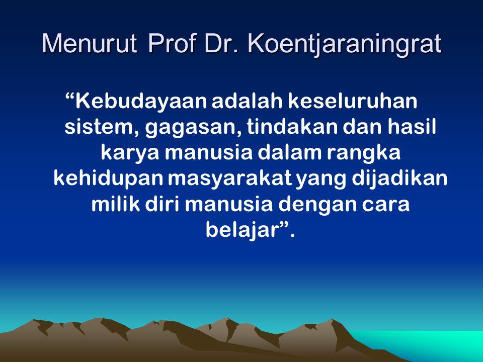 Menurut Prof Dr. Koentjaraningrat