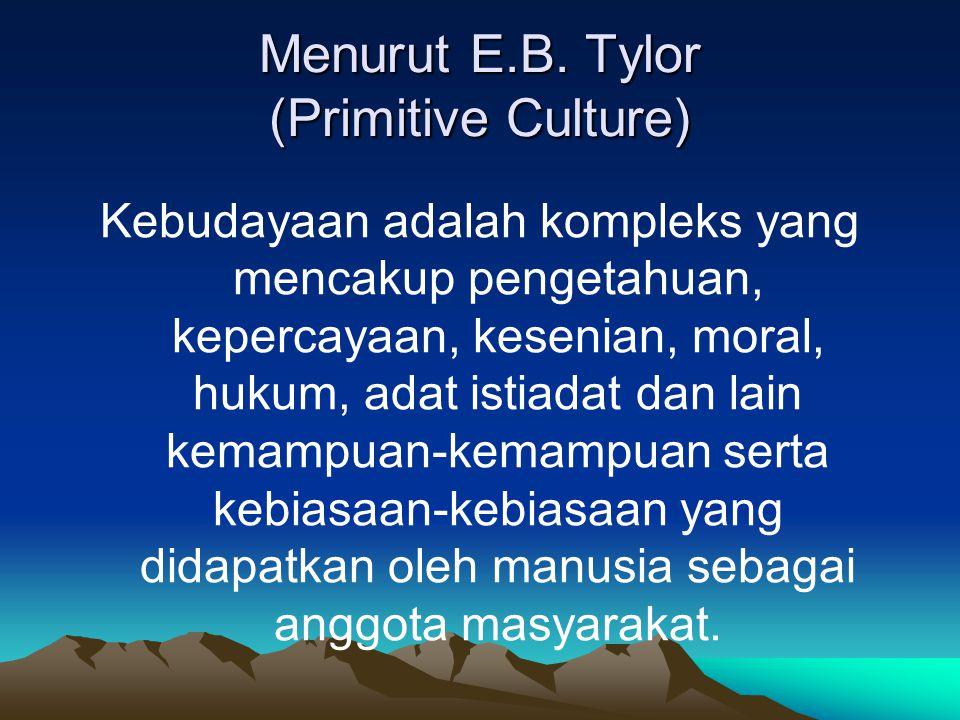 Menurut E.B. Tylor (Primitive Culture)