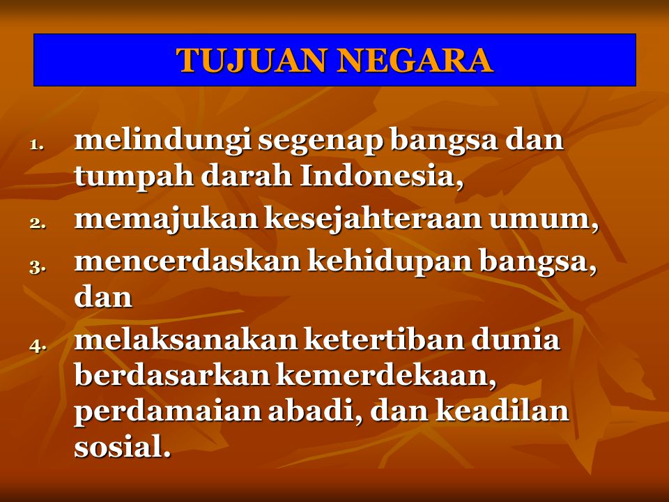 TUJUAN NEGARA melindungi segenap bangsa dan tumpah darah Indonesia,