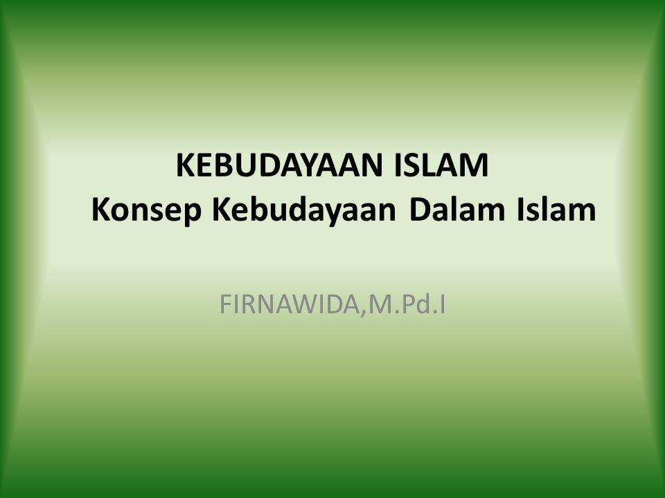 KEBUDAYAAN ISLAM Konsep Kebudayaan Dalam Islam