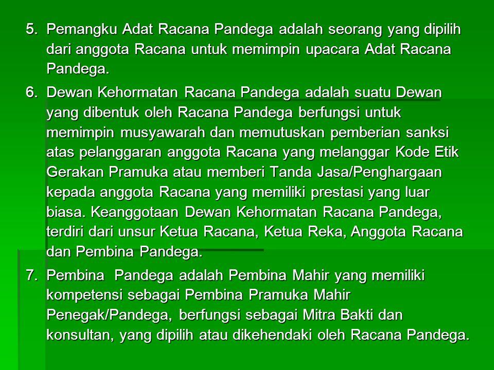 Pemangku Adat Racana Pandega adalah seorang yang dipilih dari anggota Racana untuk memimpin upacara Adat Racana Pandega.