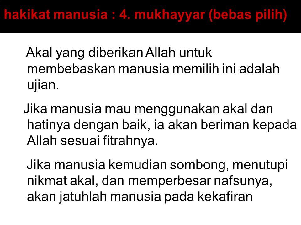 hakikat manusia : 4. mukhayyar (bebas pilih)
