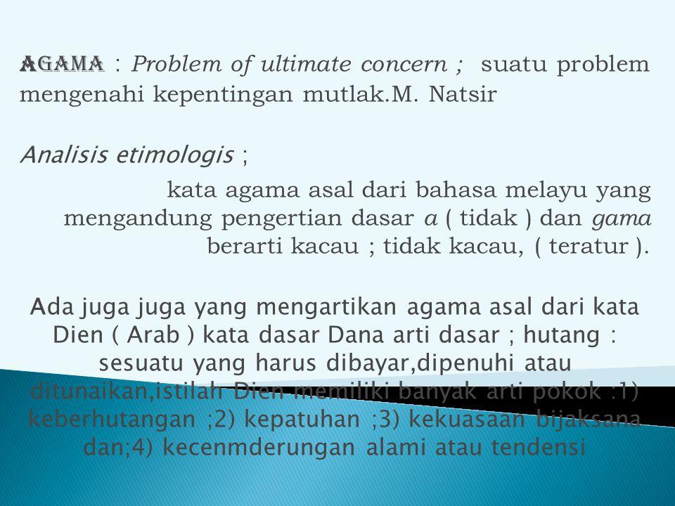Agama : Problem of ultimate concern ; suatu problem mengenahi kepentingan mutlak.M. Natsir
