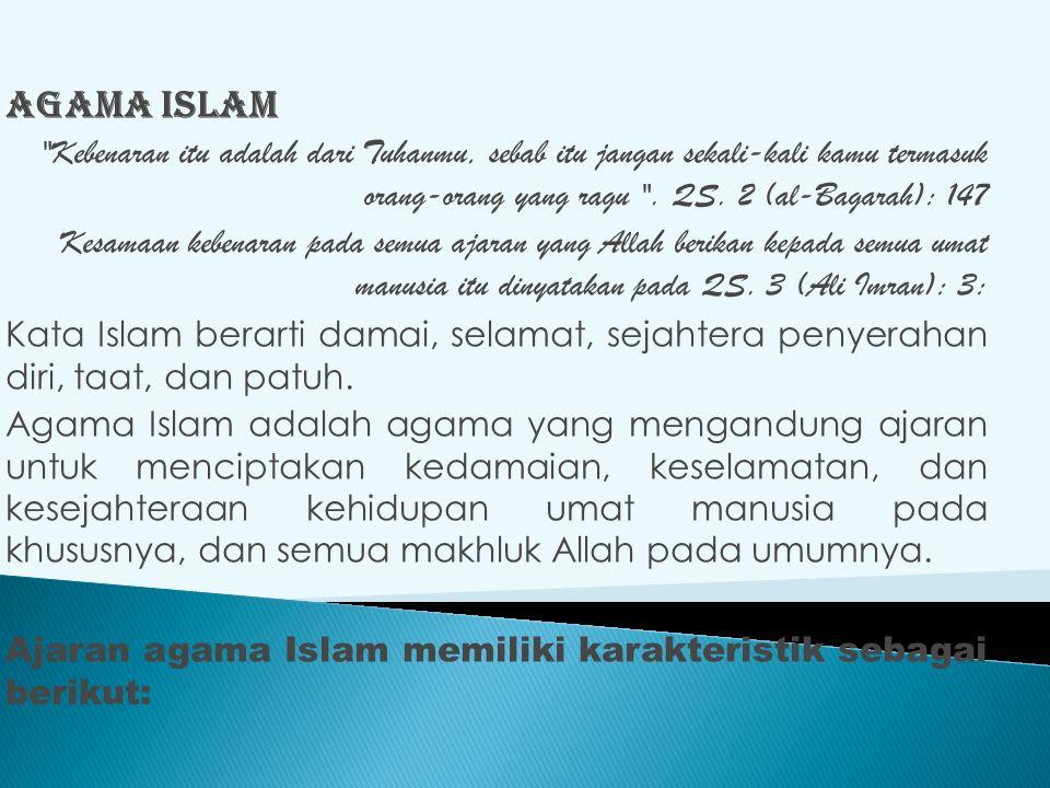 Agama Islam Kebenaran itu adalah dari Tuhanmu, sebab itu jangan sekali-kali kamu termasuk orang-orang yang ragu . QS. 2 (al-Bagarah): 147.