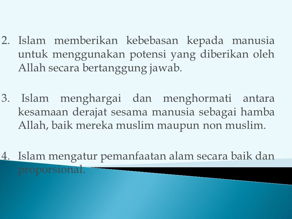 2. Islam memberikan kebebasan kepada manusia untuk menggunakan potensi yang diberikan oleh Allah secara bertanggung jawab.