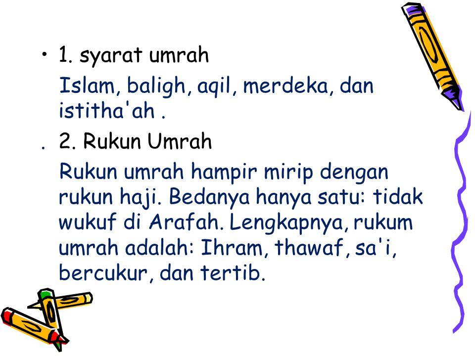 1. syarat umrah Islam, baligh, aqil, merdeka, dan istitha ah . . 2. Rukun Umrah.