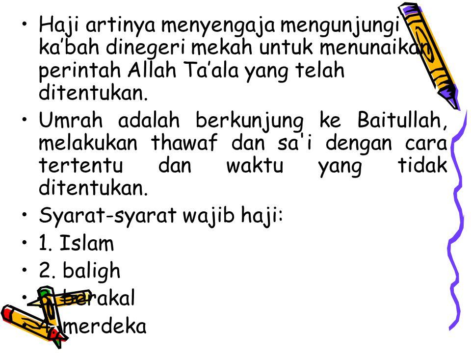 Haji artinya menyengaja mengunjungi ka'bah dinegeri mekah untuk menunaikan perintah Allah Ta'ala yang telah ditentukan.