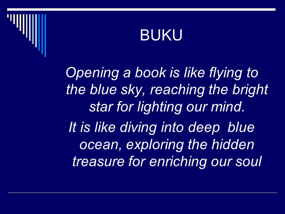 BUKU Opening a book is like flying to the blue sky, reaching the bright star for lighting our mind.