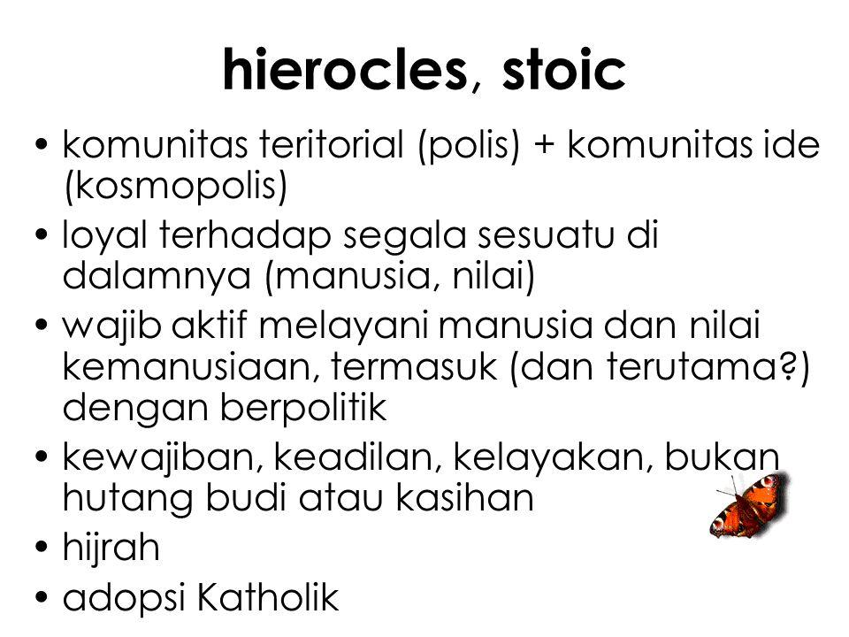 hierocles, stoic komunitas teritorial (polis) + komunitas ide (kosmopolis) loyal terhadap segala sesuatu di dalamnya (manusia, nilai)