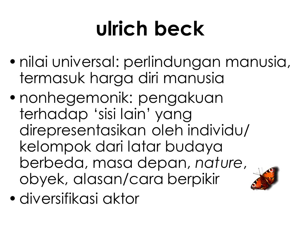 ulrich beck nilai universal: perlindungan manusia, termasuk harga diri manusia.