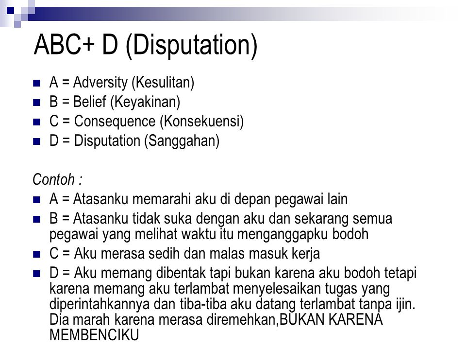 ABC+ D (Disputation) A = Adversity (Kesulitan) B = Belief (Keyakinan)